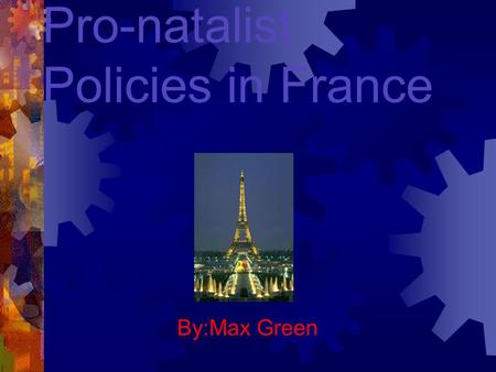 Pro-natalist Policies in France By:Max Green. Total area: 547030sq km Population : 1992: 56876000 2010(projected): 58766000 2025(projected): 58613000.