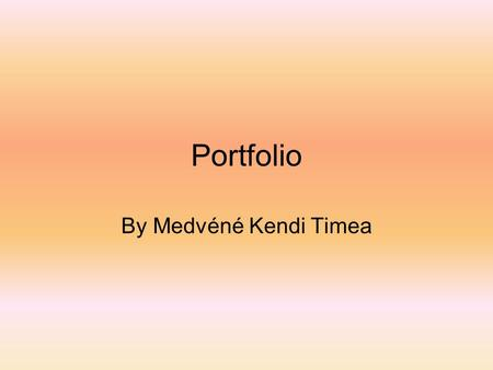 Portfolio By Medvéné Kendi Timea. Why did I become a teacher? Specialised classes both in the primary and secondary school Influenced by my mates Helping.