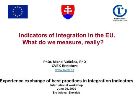 Indicators of integration in the EU. What do we measure, really? Experience exchange of best practices in integration indicators International workshop.