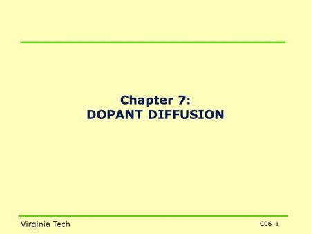 C06 - 1 Virginia Tech Chapter 7: DOPANT DIFFUSION.