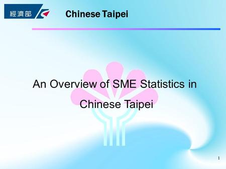 1 Chinese Taipei An Overview of SME Statistics in Chinese Taipei.