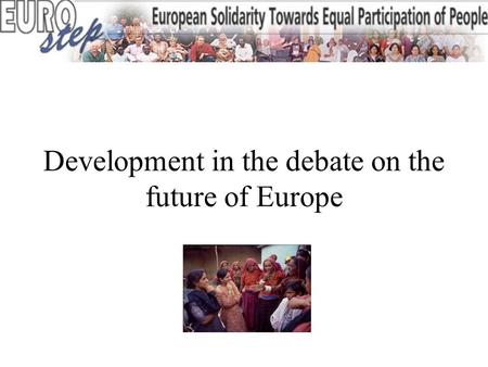 Development in the debate on the future of Europe.