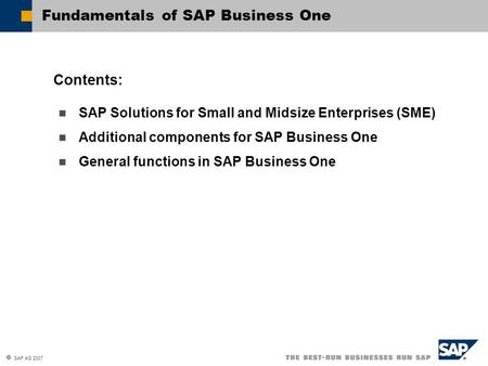 SAP AG 2007 SAP Solutions for Small and Midsize Enterprises (SME) Additional components for SAP Business One General functions in SAP Business One Contents: