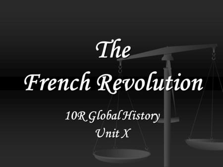 The French Revolution 10R Global History Unit X.