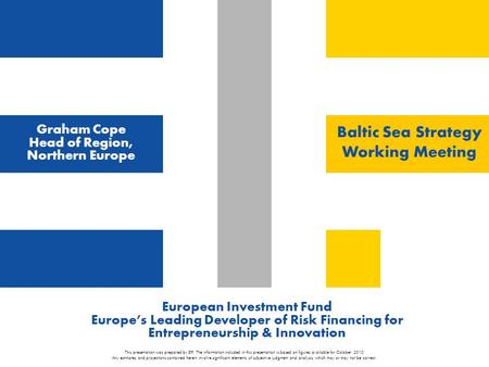 European Investment Fund Europe's Leading Developer of Risk Financing for Entrepreneurship & Innovation This presentation was prepared by EIF. The information.