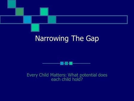 Narrowing The Gap Every Child Matters: What potential does each child hold?