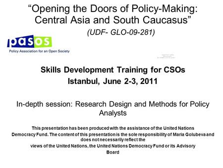 """Opening the Doors of Policy-Making: Central Asia and South Caucasus"" (UDF- GLO-09-281) Skills Development Training for CSOs Istanbul, June 2-3, 2011 In-depth."