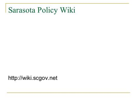 Sarasota Policy Wiki  Why Wiki? To provide a new platform for community input on public policies and issues. To encourage engagement.
