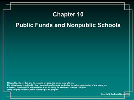Chapter 10 Public Funds and Nonpublic Schools This multimedia product and its contents are protected under copyright law. The following are prohibited.