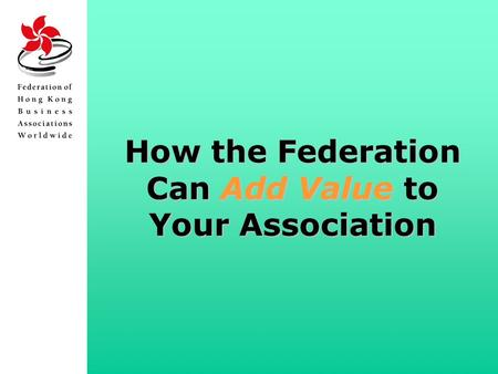 How the Federation Can Add Value to Your Association.