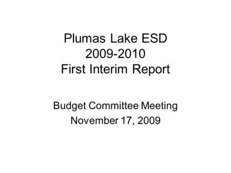 Plumas Lake ESD 2009-2010 First Interim Report Budget Committee Meeting November 17, 2009.