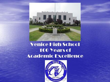 Venice High School 100 Years of Academic Excellence.