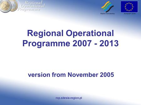 Rop.silesia-region.pl Regional Operational Programme 2007 - 2013 version from November 2005.