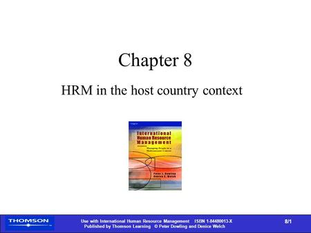 Use with International Human Resource Management ISBN 1-84480013-X Published by Thomson Learning © Peter Dowling and Denice Welch 8/1 Chapter 8 HRM in.