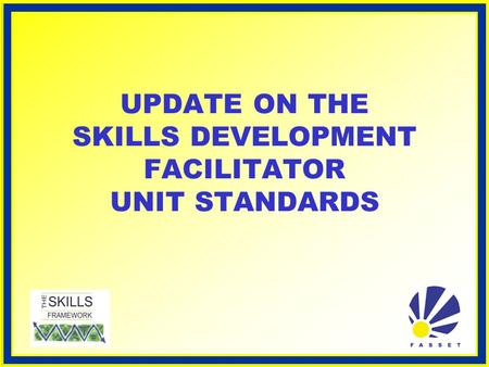 UPDATE ON THE SKILLS DEVELOPMENT FACILITATOR UNIT STANDARDS.