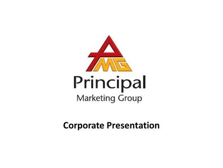Corporate Presentation. Principal Marketing Group  Principal Marketing & Insurance Services was incorporated in 1995 by former GE Capital Directors 