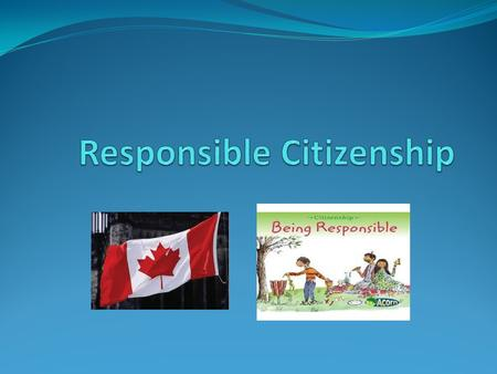 What are the Responsibilities of Citizenship? Becoming and staying informed - Newspapers, news, radio, education,.. - Local, national, and global events.