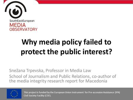 Why media policy failed to protect the public interest? Snežana Trpevska, Professor in Media Law School of Journalism and Public Relations, co-author of.