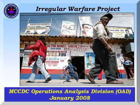 Irregular Warfare Project MCCDC Operations Analysis Division (OAD) January 2008.