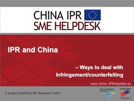 IPR and China – Ways to deal with – Ways to deal withInfringement/counterfeiting.
