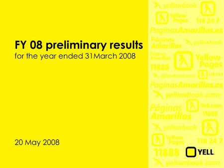 FY 08 preliminary results for the year ended 31March 2008 20 May 2008.