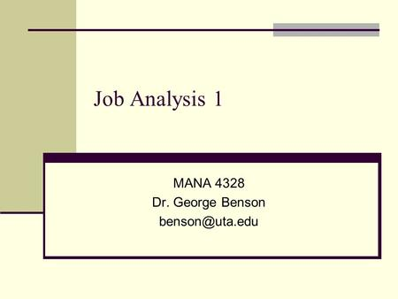 Job Analysis 1 MANA 4328 Dr. George Benson