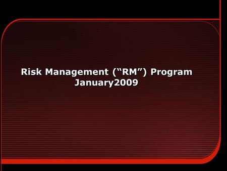 "Risk Management (""RM"") Program January2009. 1 Risk Management Objectives  Goal of the Halliburton RMProgram is to achieve: - Higher returns on capital."