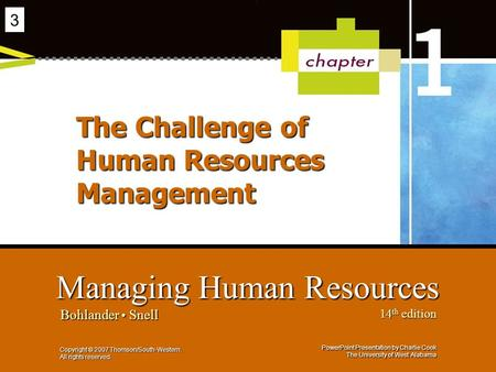 PowerPoint Presentation by Charlie Cook The University of West Alabama Managing Human Resources Bohlander Snell 14 th edition Copyright © 2007 Thomson/South-Western.