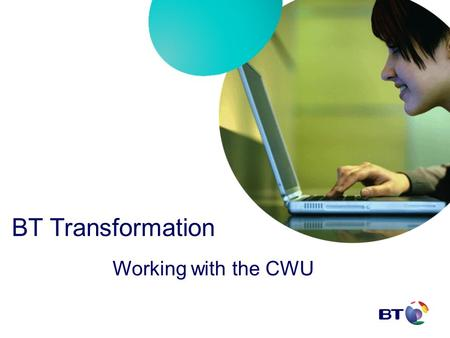 BT Transformation Working with the CWU. Defend Traditional Calls decline - 5 main factors Dial IP - Market declines, driven by Broadband Price - Market.