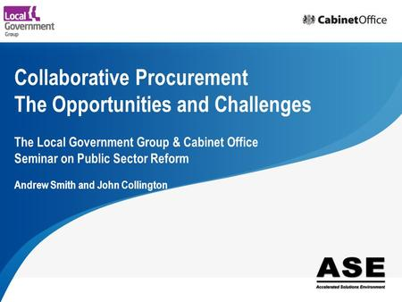 People matter, results count. Collaborative Procurement The Opportunities and Challenges The Local Government Group & Cabinet Office Seminar on Public.