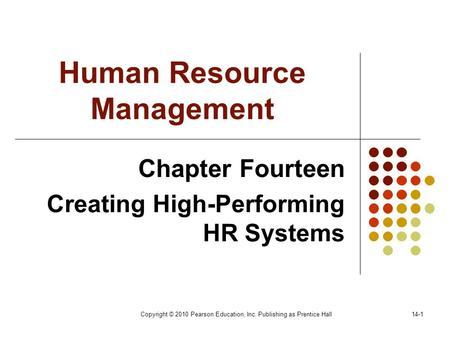 Copyright © 2010 Pearson Education, Inc. Publishing as Prentice Hall14-1 Human Resource Management Chapter Fourteen Creating High-Performing HR Systems.