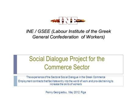 Social Dialogue Project for the Commerce Sector The experience of the Sectoral Social Dialogue in the Greek Commerce Employment contracts that facilitate.