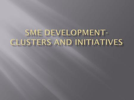  Cluster development as an approach to industrial development has been successful in countries like China, India, South Korea, Malaysia  In at least.