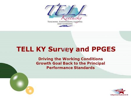LOGO Driving the Working Conditions Growth Goal Back to the Principal Performance Standards TELL KY Survey and PPGES.