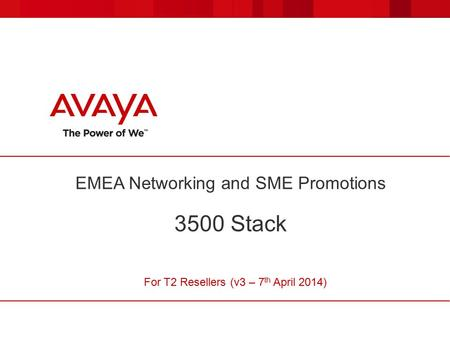 EMEA Networking and SME Promotions 3500 Stack For T2 Resellers (v3 – 7 th April 2014)