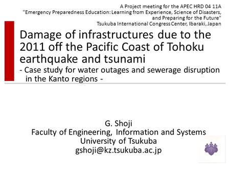 Damage of infrastructures due to the 2011 off the Pacific Coast of Tohoku earthquake and tsunami - Case study for water outages and sewerage disruption.