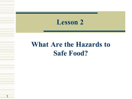 1 Lesson 2 What Are the Hazards to Safe Food?. 2 Food Hazard Anything that interferes with safe food.