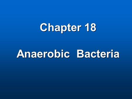 Chapter 18 Anaerobic Bacteria Category Spore-forming: Spore-forming: rod, Gram (+)--- Clostridium rod, Gram (+)--- Clostridium Nonspore-forming: G+ or.