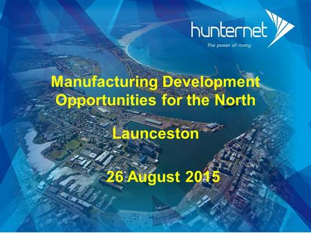 Manufacturing Development Opportunities for the North Launceston 26 August 2015.