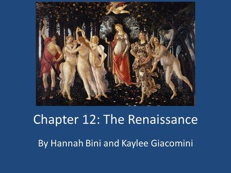 Chapter 12: The Renaissance By Hannah Bini and Kaylee Giacomini.