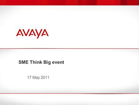 SME Think Big event 17 May 2011. 2 Avaya – Proprietary. Use pursuant to your signed agreement or Avaya policy.  New York Event + Webcast  Press Events.