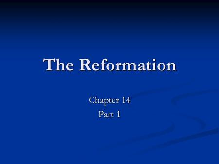 The Reformation Chapter 14 Part 1. Causes of the Protestant Reformation The Prestige of the Church was in decline due to the Crises of the 14 th and 15.