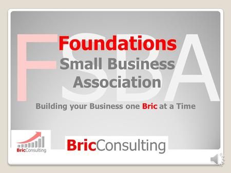 FSBA Foundations Small Business Association Building your Business one Bric at a Time.