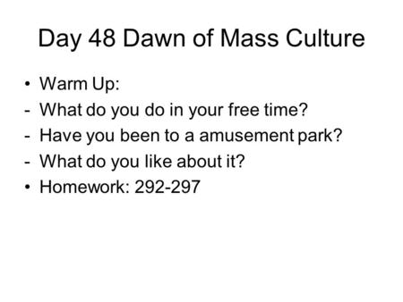 Day 48 Dawn of Mass Culture