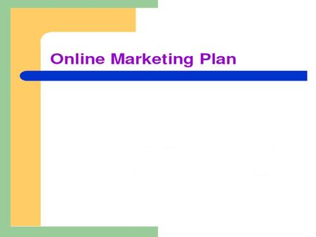 About The eMerchant Online Marketing Plan The Thinking Process The Research Online Marketing Mix Web Resources to the Rescue Leveraging New Business Models.