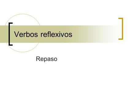 Repaso Verbos reflexivos Reflexive Verbs Reflexive verbs are used to tell that a person does something to or for him- or herself.