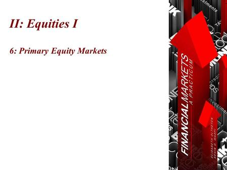 II: Equities I 6: Primary Equity Markets. Chapter 6: Primary Equity Markets © Oltheten & Waspi 2012 Introduction  Introduction to Stock Market Investment.