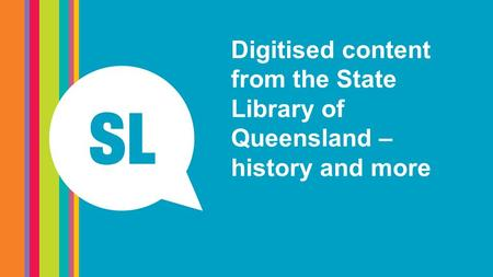 Digitised content from the State Library of Queensland – history and more.