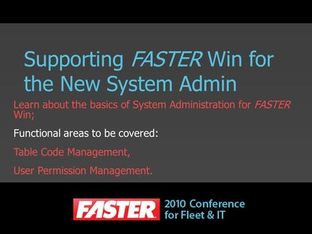 Supporting FASTER Win for the New System Admin Learn about the basics of System Administration for FASTER Win; Functional areas to be covered: Table Code.