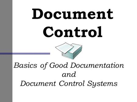 Document Control Basics of Good Documentation and Document Control Systems.